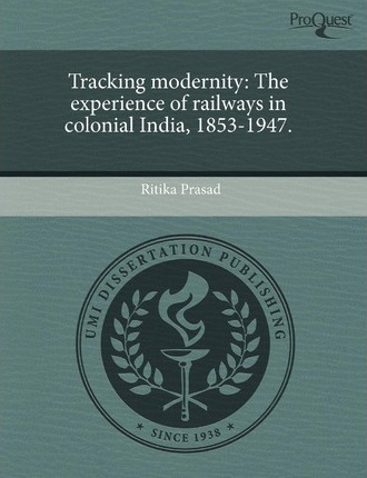 Tracking Modernity The Experience of Railways in Colonial India