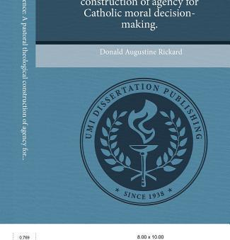 Primacy of Conscience A Pastoral Theological Construction of Agency for Catholic Moral Decision-Making
