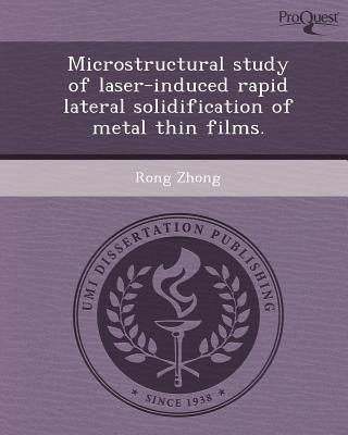 Microstructural Study of Laser-Induced Rapid Lateral Solidification of Metal Thin Films