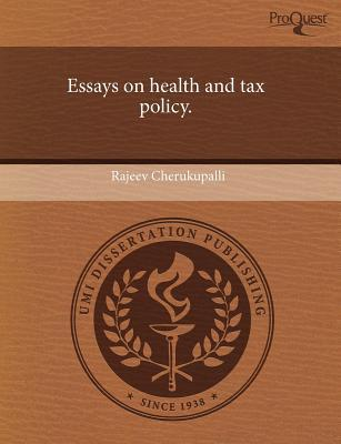 essays on health and tax policy  rajeev cherukupalli   essays on health and tax policy