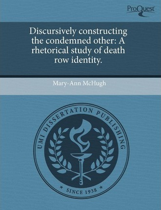 Discursively Constructing the Condemned Other: A Rhetorical Study of Death Row Identity
