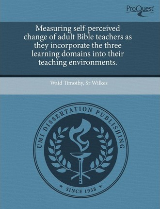 Measuring Self-Perceived Change of Adult Bible Teachers as They Incorporate the Three Learning Domains Into Their Teaching Environments
