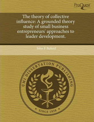 The Theory of Collective Influence: A Grounded Theory Study of Small Business Entrepreneurs' Approaches to Leader Development