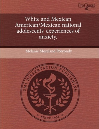 White and Mexican American/Mexican National Adolescents' Experiences of Anxiety