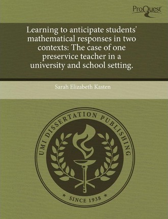 Learning to Anticipate Students' Mathematical Responses in Two Contexts The Case of One Preservice Teacher in a University and School Setting