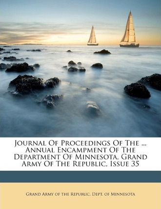 Journal of Proceedings of the ... Annual Encampment of the Department of Minnesota, Grand Army of the Republic, Issue 35