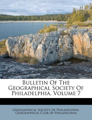 Bulletin of the Geographical Society of Philadelphia, Volume 7