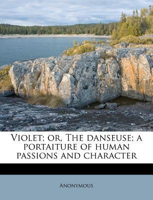 Violet; Or, the Danseuse; A Portaiture of Human Passions and Character