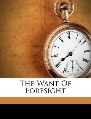 The Want of Foresight