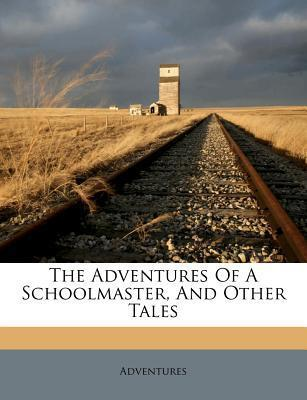 The Adventures of a Schoolmaster, and Other Tales