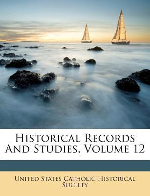 Historical Records and Studies, Volume 12