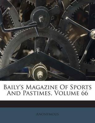 Baily's Magazine of Sports and Pastimes, Volume 66