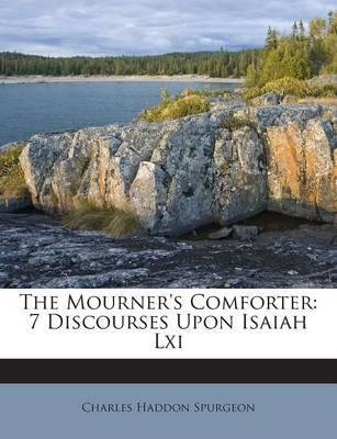 The Mourner's Comforter  7 Discourses Upon Isaiah LXI