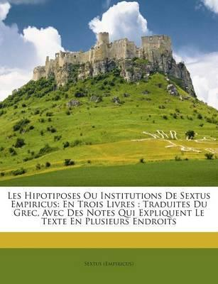 Les Hipotiposes Ou Institutions de Sextus Empiricus
