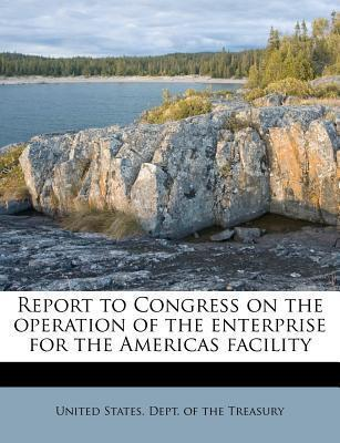 Report to Congress on the Operation of the Enterprise for the Americas Facility