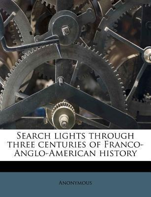 Search Lights Through Three Centuries of Franco-Anglo-American History