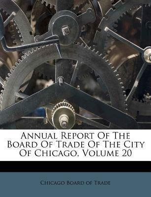 Annual Report of the Board of Trade of the City of Chicago, Volume 20