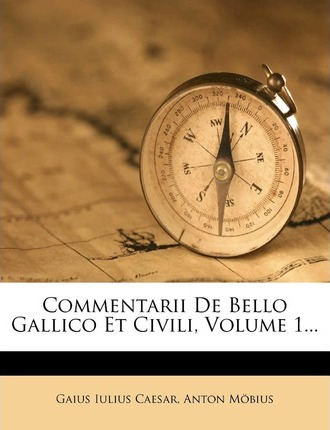 Commentarii De Bello Gallico Et Civili Volume 1 Gaius