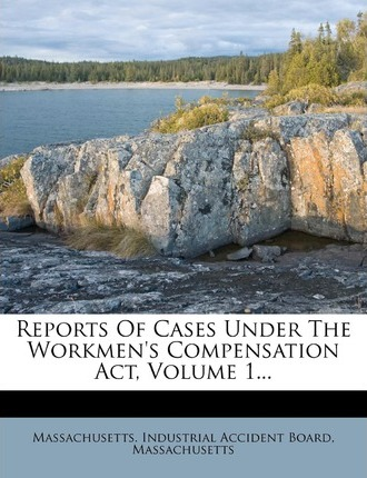 Reports of Cases Under the Workmen's Compensation ACT, Volume 1...