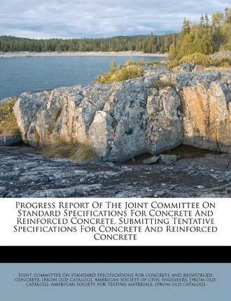 Progress Report of the Joint Committee on Standard Specifications for Concrete and Reinforced Concrete. Submitting Tentative Specifications for Concrete and Reinforced Concrete