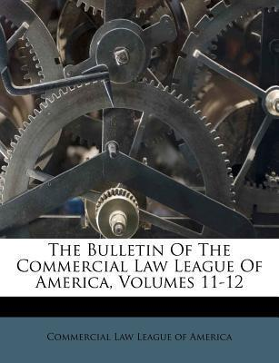 The Bulletin of the Commercial Law League of America, Volumes 11-12