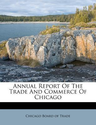 Annual Report of the Trade and Commerce of Chicago