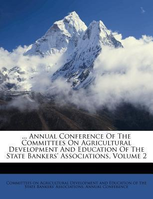 ... Annual Conference of the Committees on Agricultural Development and Education of the State Bankers' Associations, Volume 2