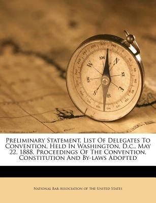 Preliminary Statement, List of Delegates to Convention, Held in Washington, D.C., May 22, 1888, Proceedings of the Convention, Constitution and By-Laws Adopted
