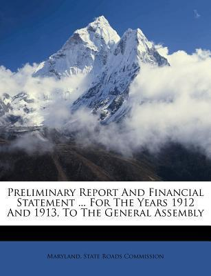 Preliminary Report and Financial Statement ... for the Years 1912 and 1913, to the General Assembly