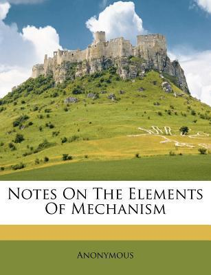 Notes on the Elements of Mechanism