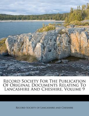 Record Society for the Publication of Original Documents Relating to Lancashire and Cheshire, Volume 9