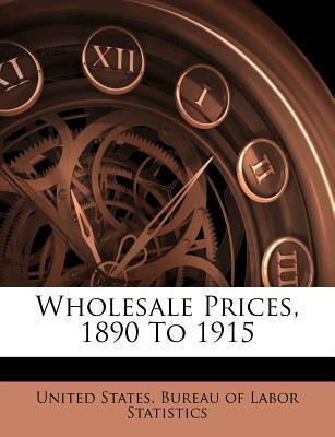 Wholesale Prices, 1890 to 1915