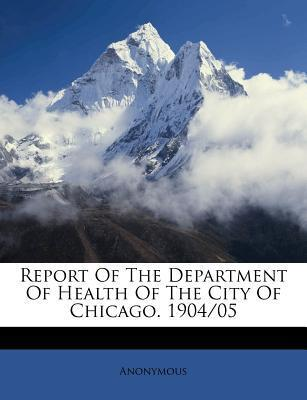 Report of the Department of Health of the City of Chicago. 1904/05