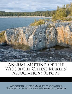 Annual Meeting of the Wisconsin Cheese Makers' Association