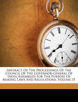 Abstract of the Proceedings of the Council of the Governor-General of India Assembled for the Purpose of Making Laws and Regulations, Volume 31