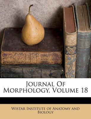 Journal of Morphology, Volume 18