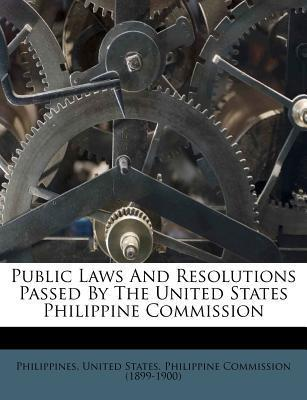 Public Laws and Resolutions Passed by the United States Philippine Commission