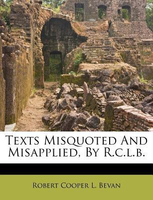 Texts Misquoted and Misapplied, by R.C.L.B.