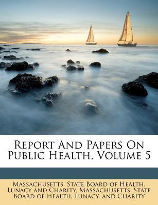 Report and Papers on Public Health, Volume 5