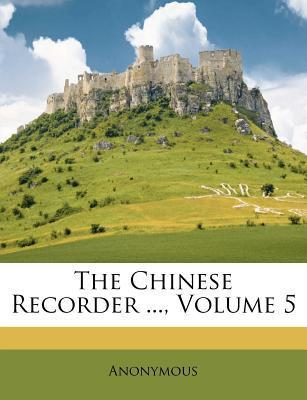 The Chinese Recorder ..., Volume 5