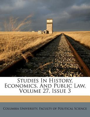 Studies in History, Economics, and Public Law, Volume 27, Issue 3