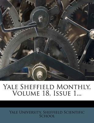 Yale Sheffield Monthly, Volume 18, Issue 1...