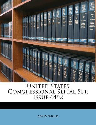 United States Congressional Serial Set, Issue 6492