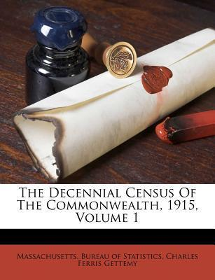 The Decennial Census of the Commonwealth, 1915, Volume 1