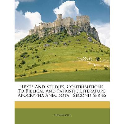 Texts and Studies, Contributions to Biblical and Patristic Literature