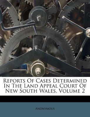 Reports of Cases Determined in the Land Appeal Court of New South Wales, Volume 2