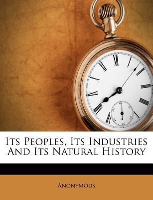 Its Peoples, Its Industries and Its Natural History