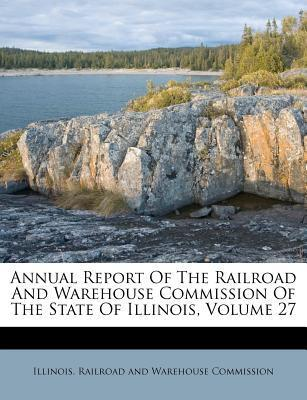 Annual Report of the Railroad and Warehouse Commission of the State of Illinois, Volume 27