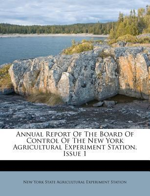 Annual Report of the Board of Control of the New York Agricultural Experiment Station, Issue 1