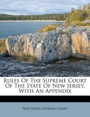 Rules of the Supreme Court of the State of New Jersey, with an Appendix
